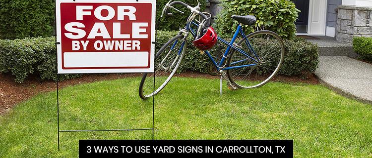 3 Ways To Use Yard Signs In Carrollton, TX